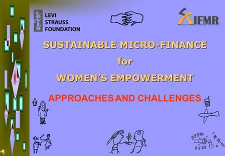 SUSTAINABLE MICRO-FINANCE for WOMEN'S EMPOWERMENT APPROACHES AND CHALLENGES.
