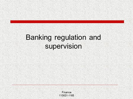 Finance 110631-1165 Banking regulation and supervision.