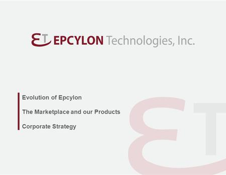 Evolution of Epcylon The Marketplace and our Products Corporate Strategy.
