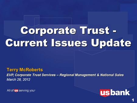 Corporate Trust - Current Issues Update Terry McRoberts EVP, Corporate Trust Services – Regional Management & National Sales March 28, 2012 1.