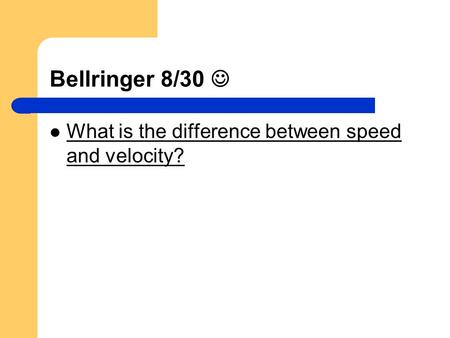 Bellringer 8/30  What is the difference between speed and velocity?