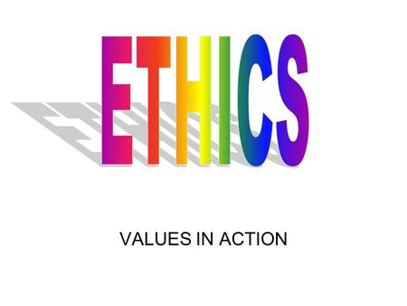 VALUES IN ACTION. Your personal code of ethics determines the personal rules you use in living. It guides your actions and decisions Your code of ethics.