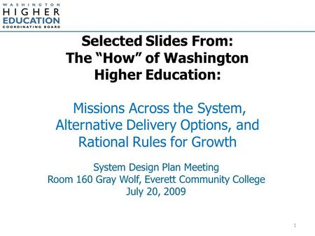 "Selected Slides From: The ""How"" of Washington Higher Education: Missions Across the System, Alternative Delivery Options, and Rational Rules for Growth."