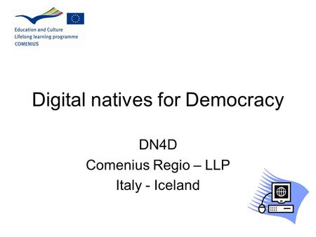 Digital natives for Democracy DN4D Comenius Regio – LLP Italy - Iceland.