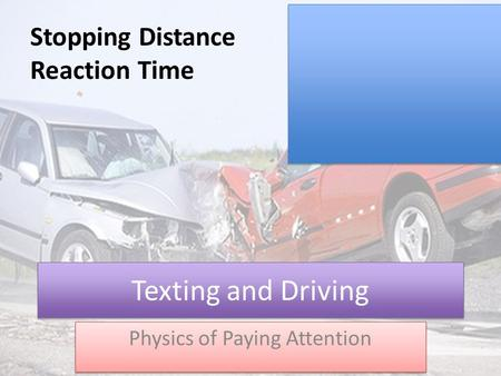 Texting and Driving Physics of Paying Attention Stopping Distance Reaction Time.