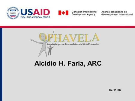 Alcídio H. Faria, ARC 07/11/06. Objectives Ophavela is an organisation that promotes a rotative savings and credit methodology. Objectives:  To get a.