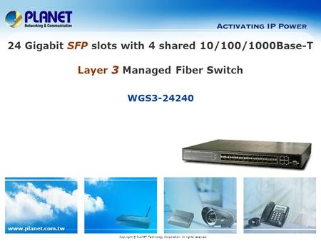 Www.planet.com.tw WGS3-24240 Copyright © PLANET Technology Corporation. All rights reserved. 24 Gigabit SFP slots with 4 shared 10/100/1000Base-T Layer.