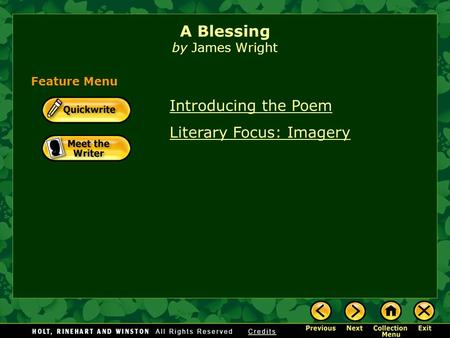 Introducing the Poem Literary Focus: Imagery A Blessing by James Wright Feature Menu.