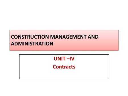 CONSTRUCTION MANAGEMENT AND ADMINISTRATION UNIT –IV <strong>Contracts</strong>.