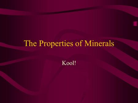 The Properties of Minerals Kool!. The Properties of Minerals We have to start somewhere…. Atom –Comes from the Greek word 'atomos' meaning indivisible.