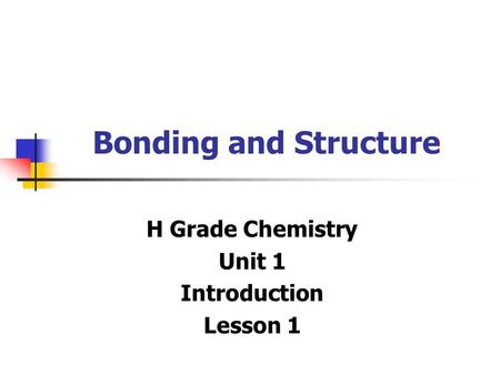 Bonding and Structure H Grade Chemistry Unit 1 Introduction Lesson 1.