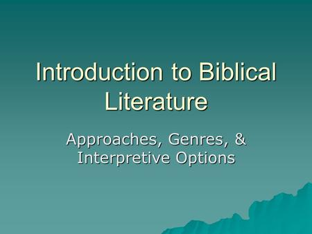 Introduction to Biblical Literature Approaches, Genres, & Interpretive Options.