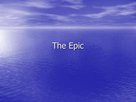 The Epic. An epic is a long narrative poem in elevated style presenting characters of high position in adventures forming an organic whole through their.
