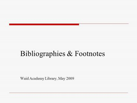 Bibliographies & Footnotes Waid Academy Library, May 2009.