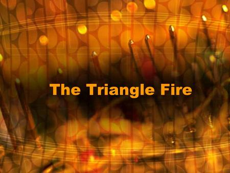 The Triangle Fire. 2 Once upon a time, there were no labor laws…