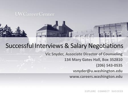 Successful Interviews & Salary Negotiations Vic Snyder, Associate Director of Counseling 134 Mary Gates Hall, Box 352810 (206) 543-0535