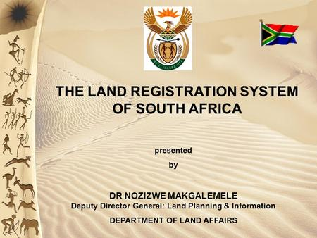 Presented by DR NOZIZWE MAKGALEMELE Deputy Director General: Land Planning & Information DEPARTMENT OF LAND AFFAIRS THE LAND REGISTRATION SYSTEM OF SOUTH.