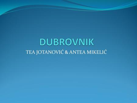 TEA JOTANOVIĆ & ANTEA MIKELIĆ. Dubrovnik has a total of 42 615 inhabitants. Its area is 143.35 km2. Dubrovnik is a city in southern Croatia, the administrative.