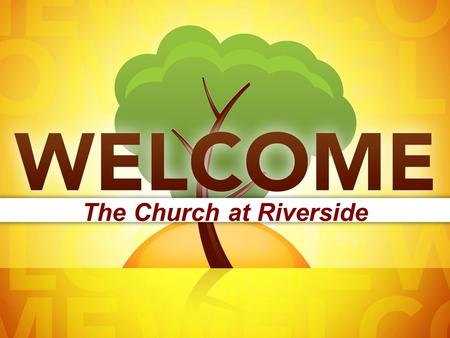 "The Church at Riverside. Psalm 34:14 ""Turn away from evil and do good. Search for peace, and work to maintain it."""