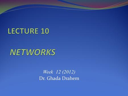 Week 12 (2012) Dr. Ghada Drahem. INTENDED LEARNING OUTCOMES This lecture covers: Networking concepts and terminology Common networking and communications.