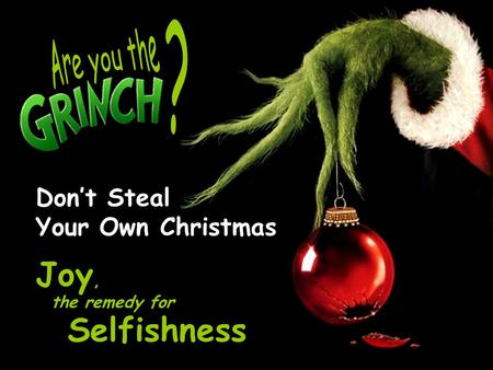 Don't Steal Your Own Christmas Joy, Selfishness the remedy for.