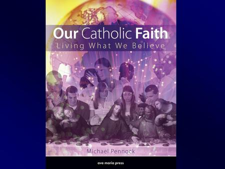Our Catholic Faith Living What We Believe CHAPTER 1 Our Loving God: Father and Creator  One, True God  One, True God  Beliefs about God  Beliefs about.