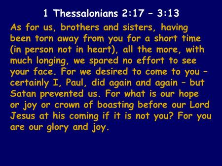 1 Thessalonians 2:17 – 3:13 As for us, brothers and sisters, having been torn away from you for a short time (in person not in heart), all the more, with.