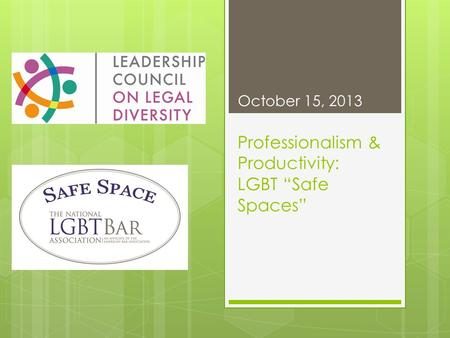 "Professionalism & Productivity: LGBT ""Safe Spaces"" October 15, 2013."