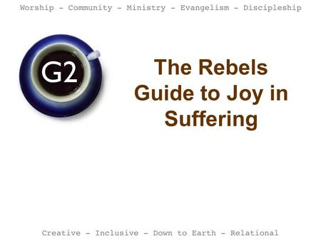 The Rebels Guide to Joy in Suffering. TABLE TALK What words come to mind when you think of: - JOY - SUFFERING.