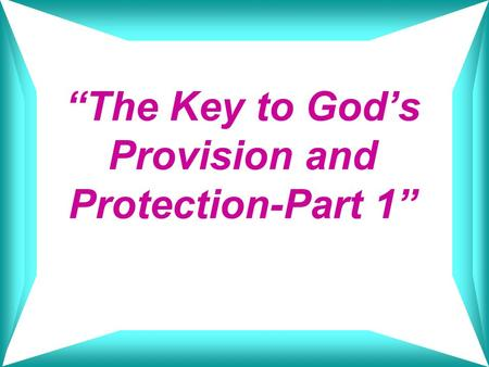 """The Key to God's Provision and Protection-Part 1"""