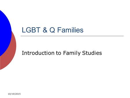 LGBT & Q Families Introduction to Family Studies 10/19/2015.