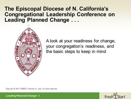 Leading Planned Change - 1 The Episcopal Diocese of N. California's Congregational Leadership Conference on Leading Planned Change... A look at your readiness.