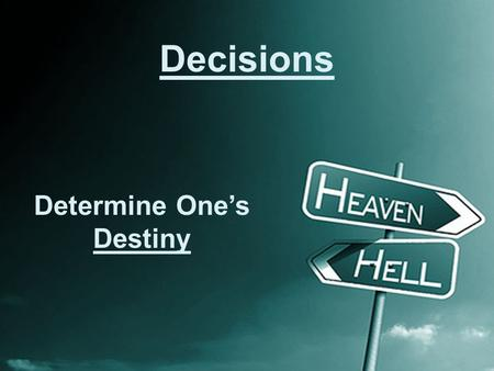 Decisions Determine D ESTINY Decisions Determine One's Destiny.