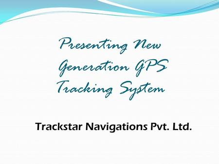 Trackstar Navigations Pvt. Ltd. Presenting New Generation GPS Tracking System.