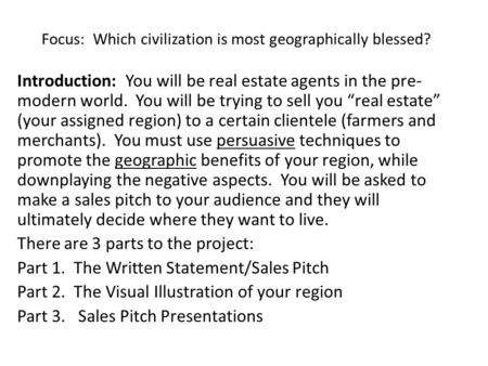 Focus: Which civilization is most geographically blessed? Introduction: You will be real estate agents in the pre- modern world. You will be trying to.