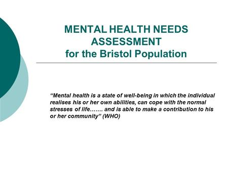 "MENTAL HEALTH NEEDS ASSESSMENT for the Bristol Population ""Mental health is a state of well-being in which the individual realises his or her own abilities,"
