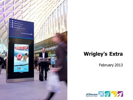 Wrigley's Extra February 2013. Key Campaign information Environment Key Campaign Objectives Illustrate how the rail campaign can amplify brand awareness.