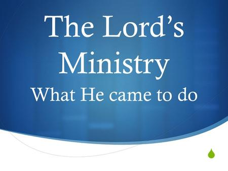  The Lord's Ministry What He came to do. E komo mai ! Welcome to our new location !