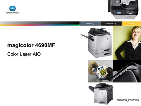 Magicolor 4690MF Color Laser AIO. All New Color Laser All-in-One All essential office functions –Print –Copy –Scan –Fax –PC Fax Based on magicolor 4600.