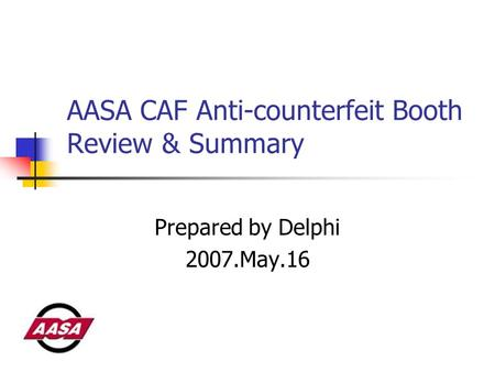 AASA CAF Anti-counterfeit Booth Review & Summary Prepared by Delphi 2007.May.16.