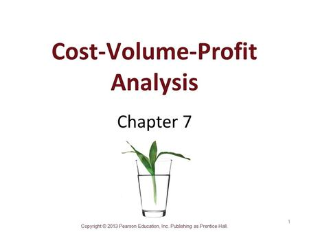 Copyright © 2013 Pearson Education, Inc. Publishing as Prentice Hall. Cost-Volume-Profit Analysis Chapter 7 1.