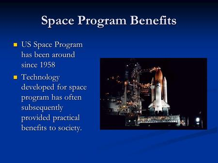 Space Program Benefits US Space Program has been around since 1958 US Space Program has been around since 1958 Technology developed for space program has.