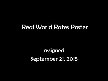Real World Rates Poster assigned September 21, 2015.