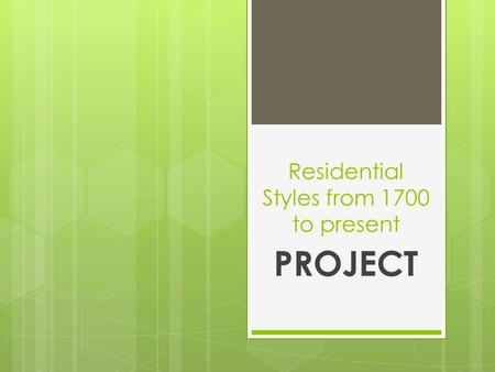 Residential Styles from 1700 to present PROJECT. 2 Parts  Poster for the wall  Wait for it...  Pitch  Will discuss more in depth tomorrow  You are.