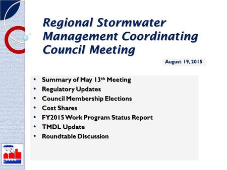 Regional Stormwater Management Coordinating Council Meeting Summary of May 13 th Meeting Summary of May 13 th Meeting Regulatory Updates Regulatory Updates.