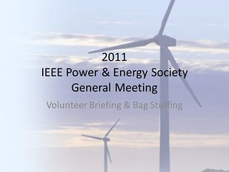 2011 IEEE Power & Energy Society General Meeting Volunteer Briefing & Bag Stuffing.