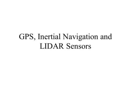GPS, Inertial Navigation and LIDAR Sensors