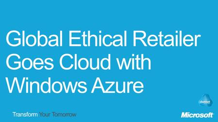 Transform Your Tomorrow. Global Ethical Retailer Goes Cloud with Windows Azure.