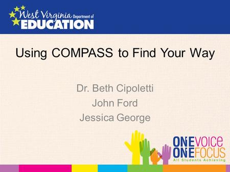 Using COMPASS to Find Your Way Dr. Beth Cipoletti John Ford Jessica George.