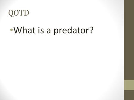 QOTD What is a predator?. PREDATION and PARASITISM Mr.Dunnum.